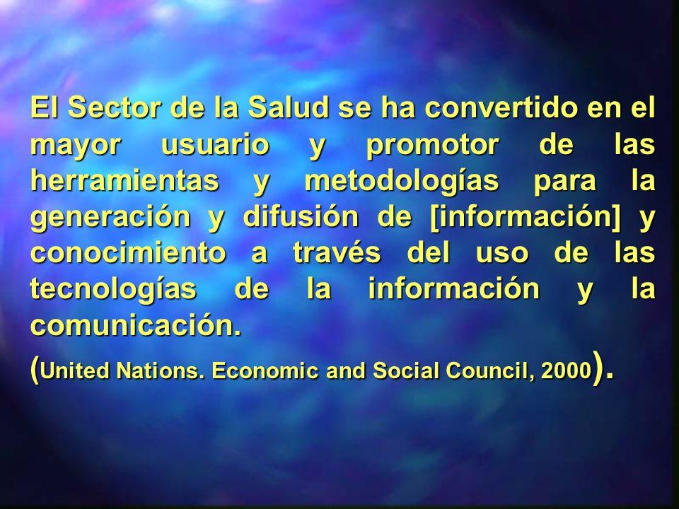 El Sector de la Salud se ha convertido en el mayor usuario y promotor de las herramientas y metodologías para la generación y difusión de [información] y conocimiento a través del uso de las tecnologías de la información y la comunicación.